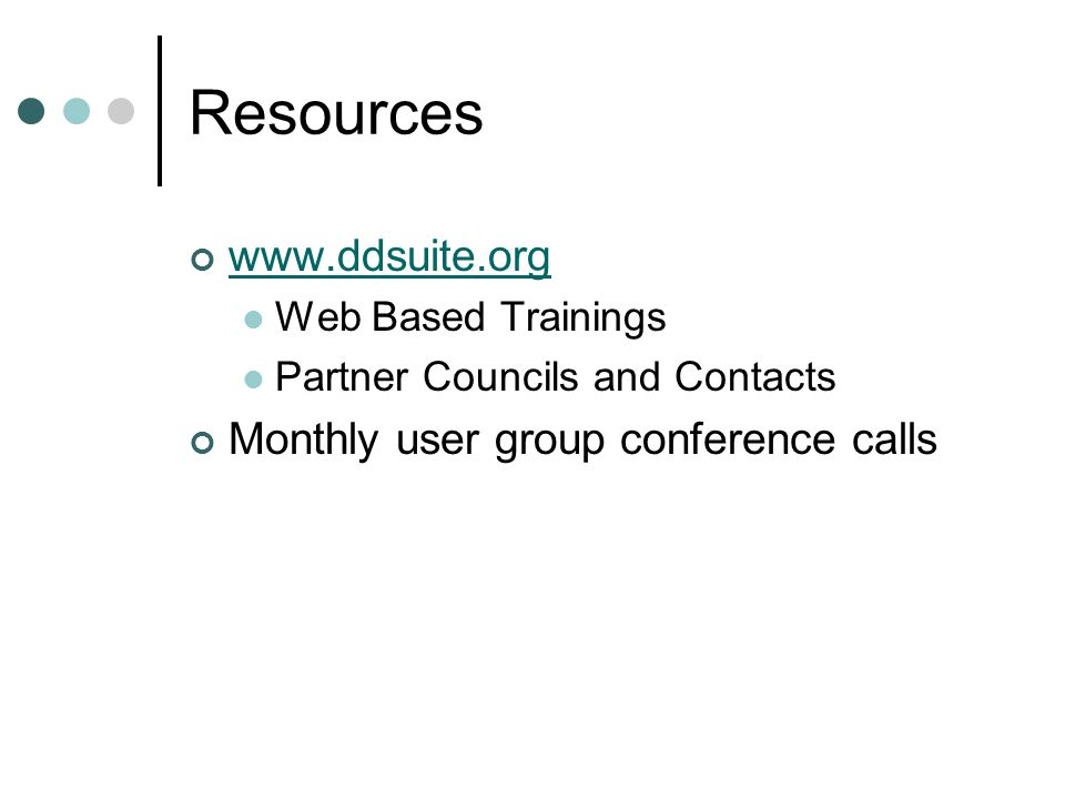 Resources www.ddsuite.org Monthly user group conference calls