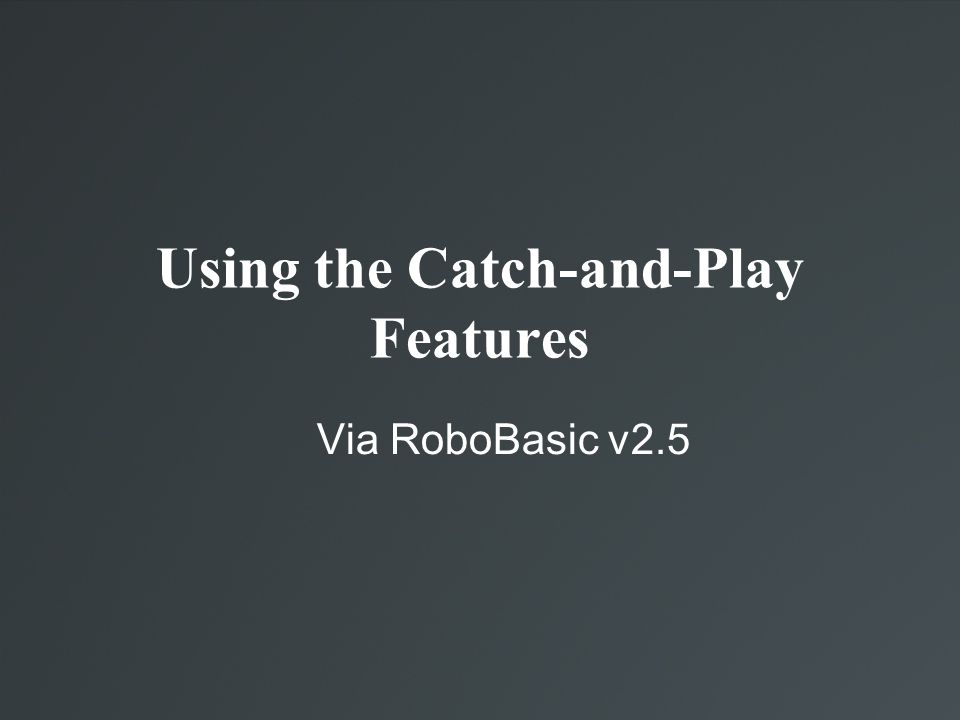 Using the Catch-and-Play Features