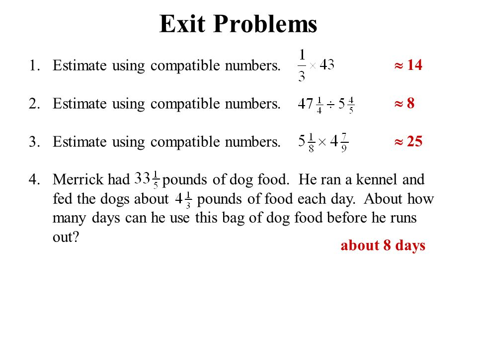 Exit Problems Estimate using compatible numbers.  14  8  25
