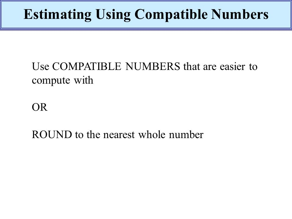 Estimating Using Compatible Numbers