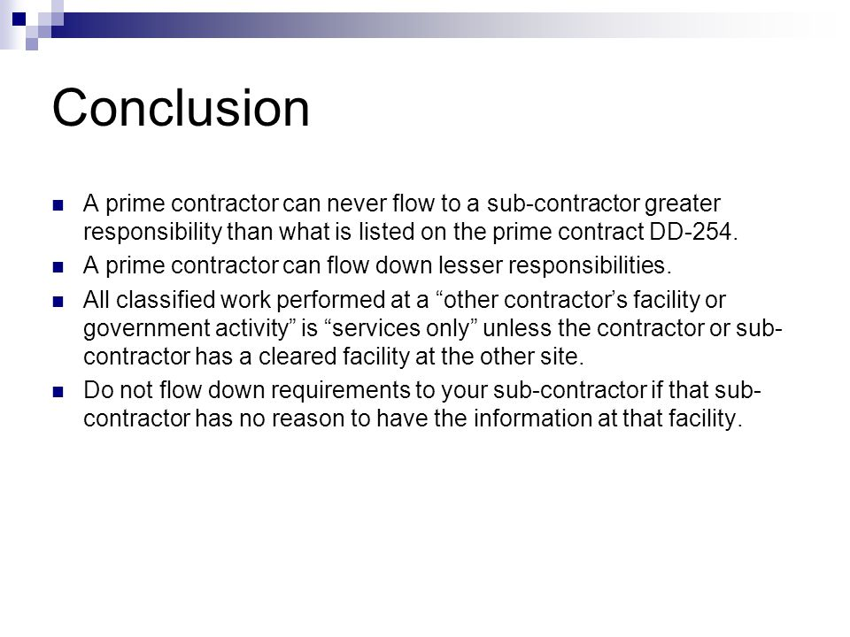 Conclusion A prime contractor can never flow to a sub-contractor greater responsibility than what is listed on the prime contract DD-254.
