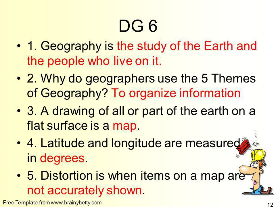 DG 6 1. Geography is the study of the Earth and the people who live on it.