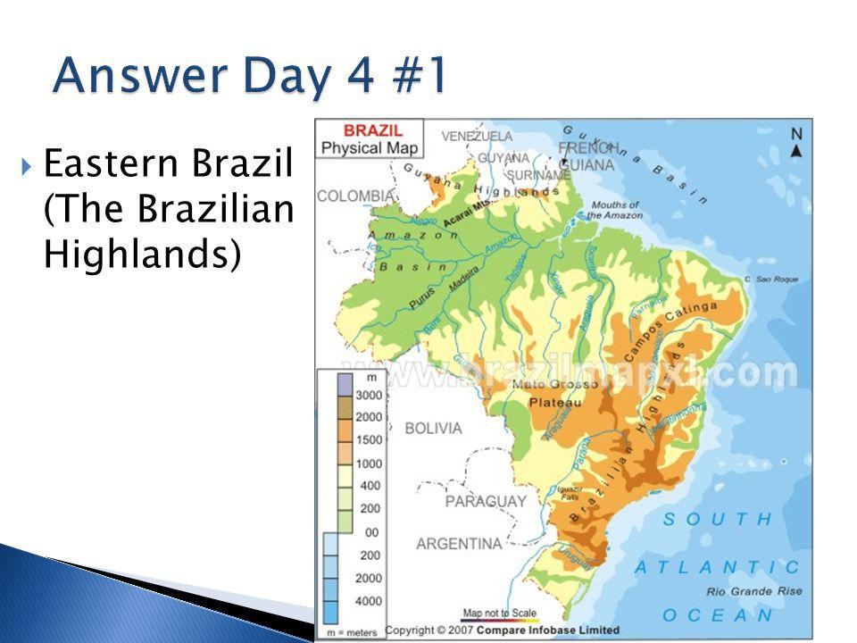 Answer Day 4 #1 Eastern Brazil (The Brazilian Highlands)