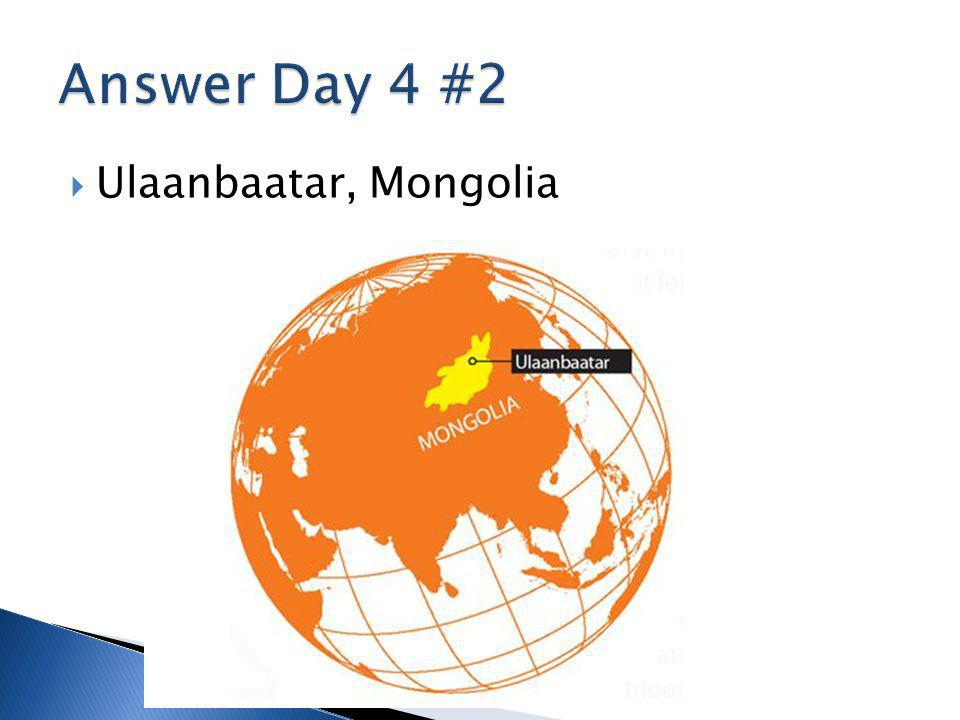 Answer Day 4 #2 Ulaanbaatar, Mongolia