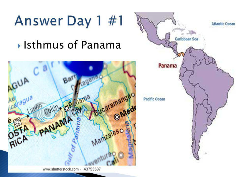 Answer Day 1 #1 Isthmus of Panama