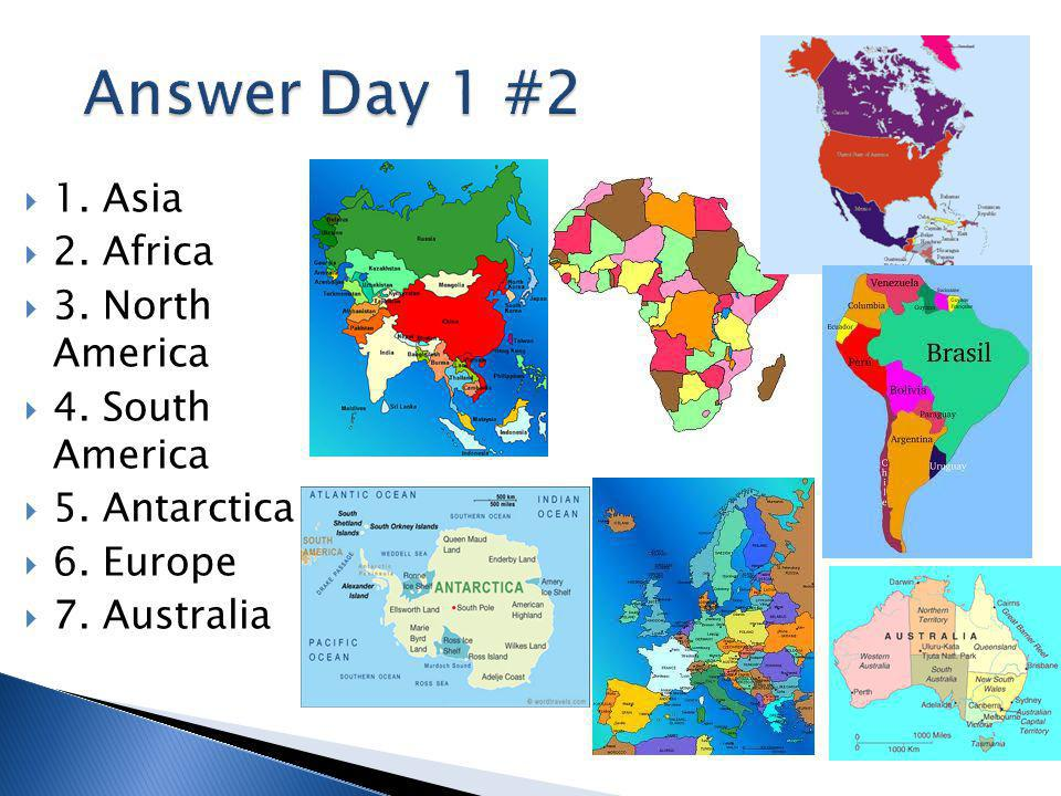 Answer Day 1 #2 1. Asia 2. Africa 3. North America 4. South America