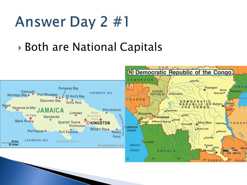 Answer Day 2 #1 Both are National Capitals