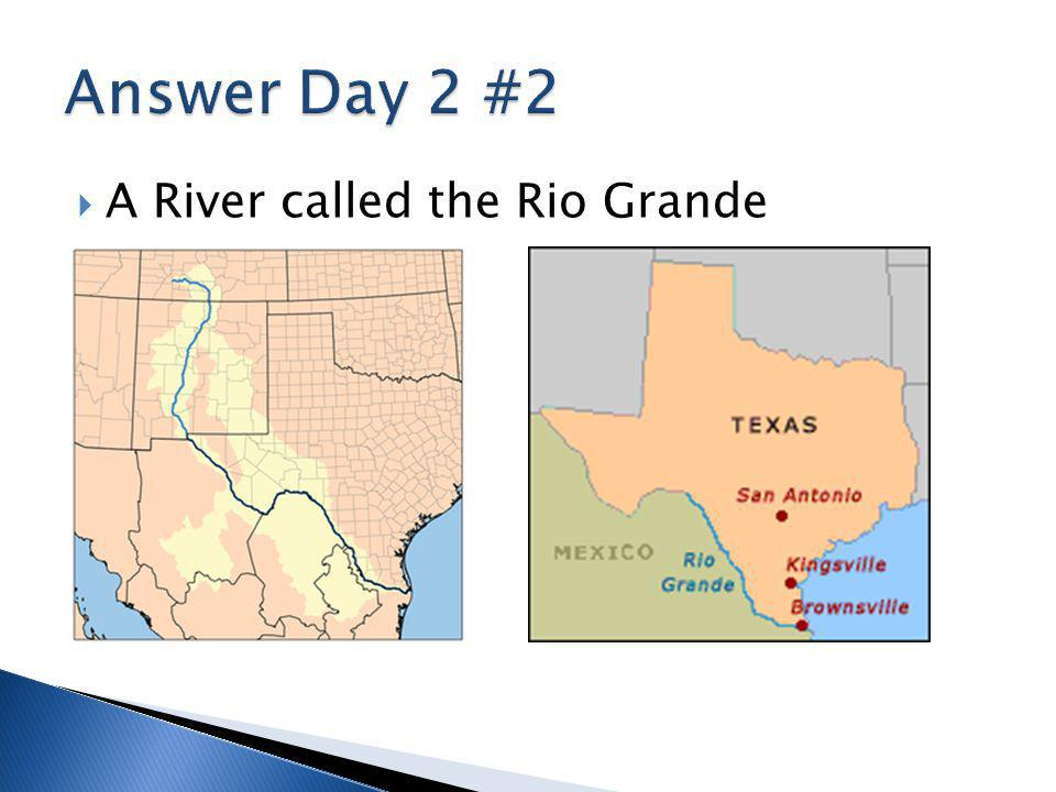 Answer Day 2 #2 A River called the Rio Grande