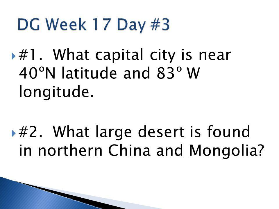 DG Week 17 Day #3 #1. What capital city is near 40ºN latitude and 83º W longitude.