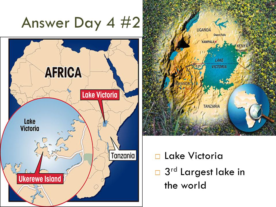 Answer Day 4 #2 Lake Victoria 3rd Largest lake in the world