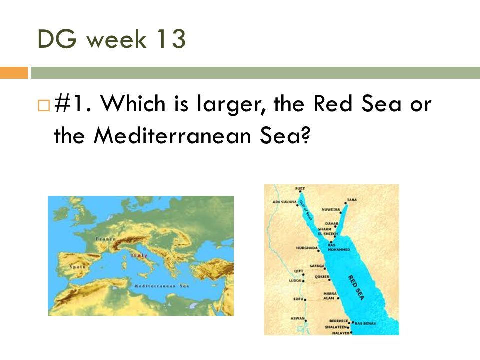 DG week 13 #1. Which is larger, the Red Sea or the Mediterranean Sea
