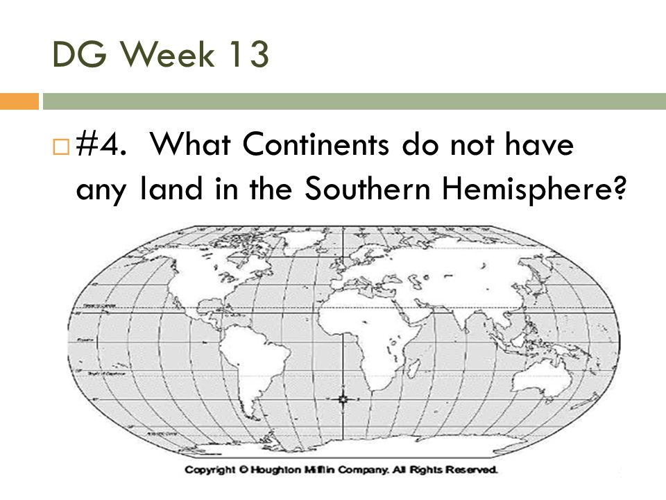 DG Week 13 #4. What Continents do not have any land in the Southern Hemisphere