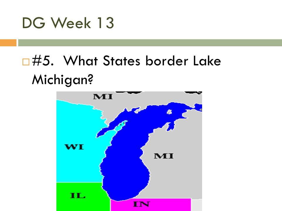 DG Week 13 #5. What States border Lake Michigan