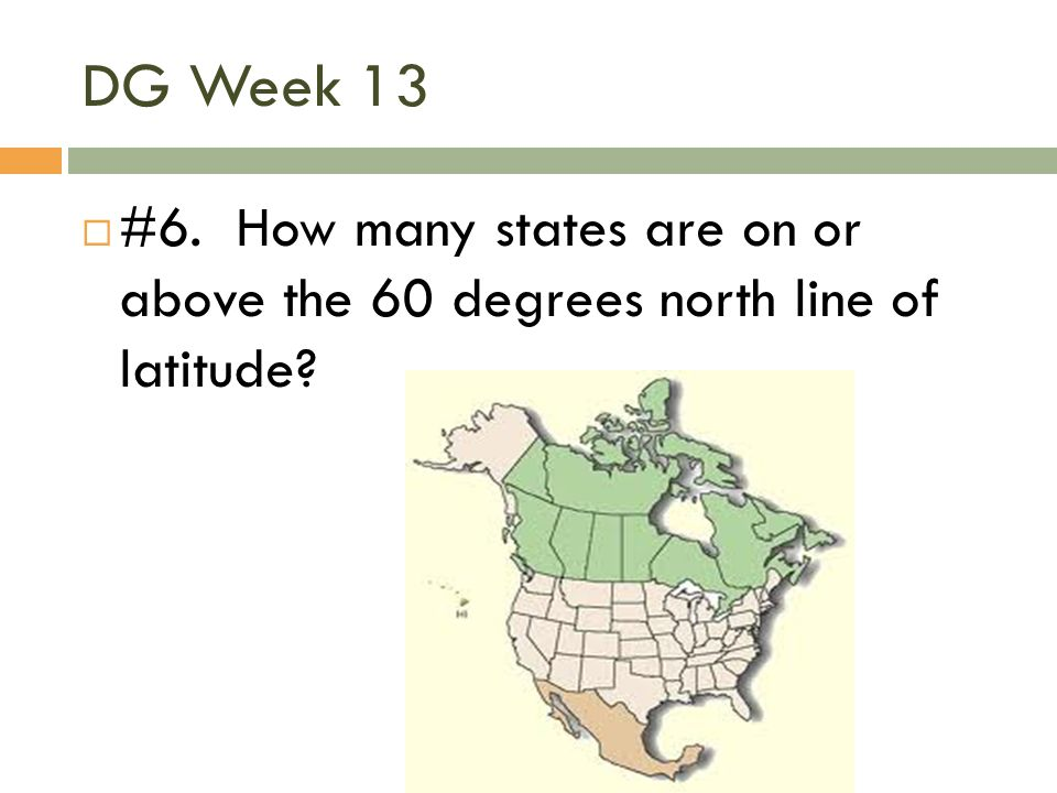 DG Week 13 #6. How many states are on or above the 60 degrees north line of latitude