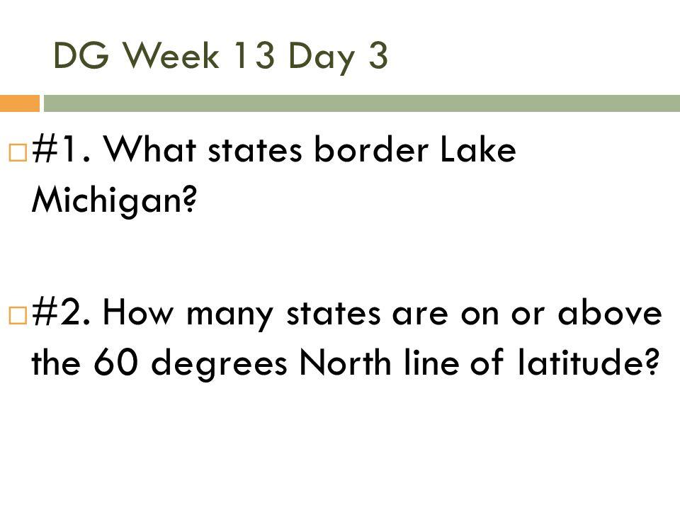 DG Week 13 Day 3 #1. What states border Lake Michigan.