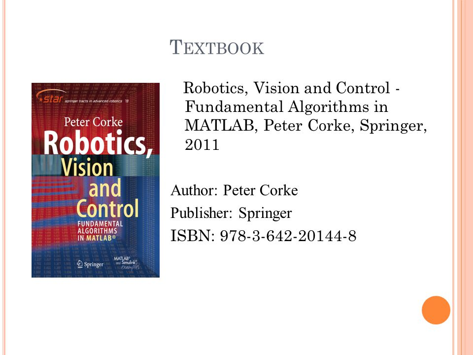 Textbook Robotics, Vision and Control - Fundamental Algorithms in MATLAB, Peter Corke, Springer, 2011.