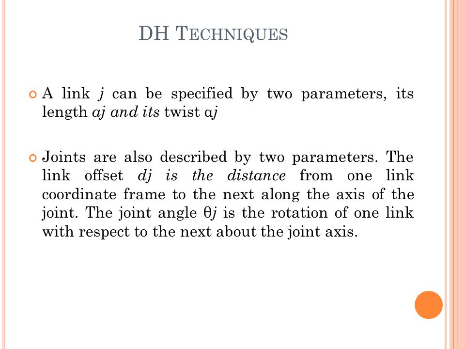 DH Techniques A link j can be specified by two parameters, its length aj and its twist αj.