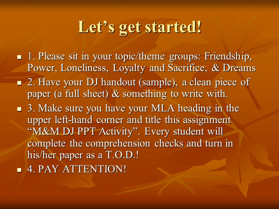 Let's get started! 1. Please sit in your topic/theme groups: Friendship, Power, Loneliness, Loyalty and Sacrifice, & Dreams.
