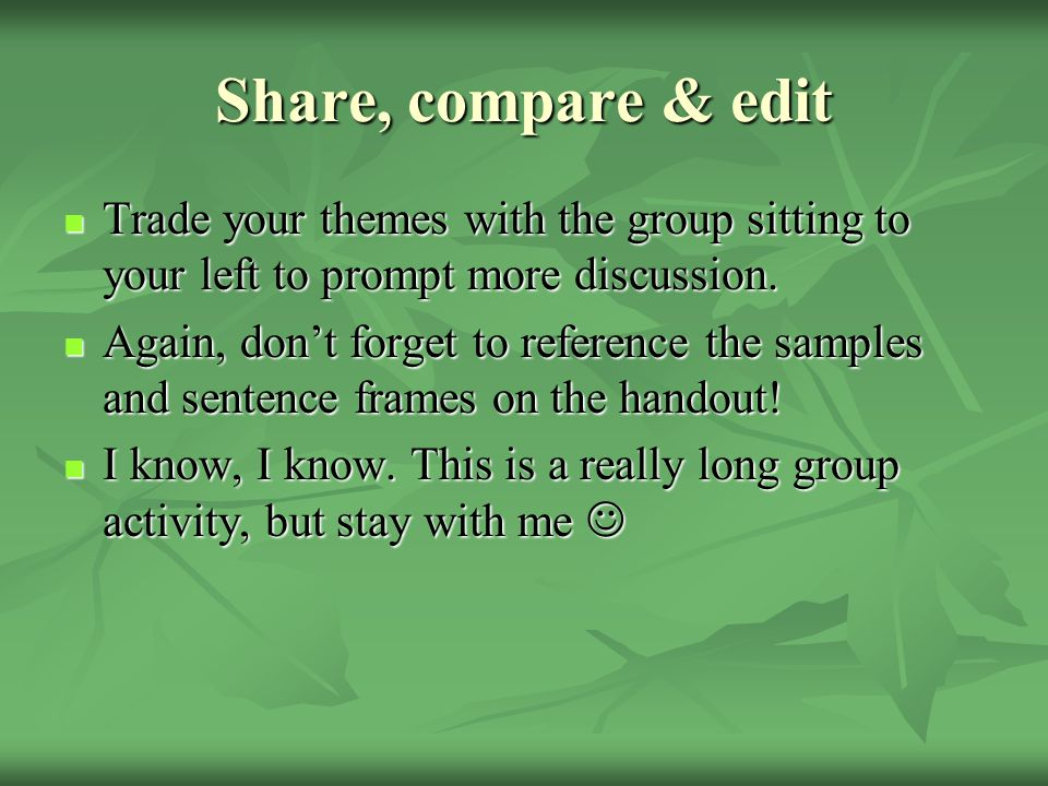 Share, compare & edit Trade your themes with the group sitting to your left to prompt more discussion.