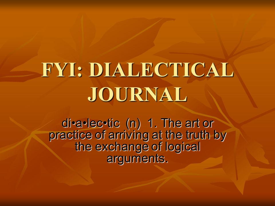 FYI: DIALECTICAL JOURNAL