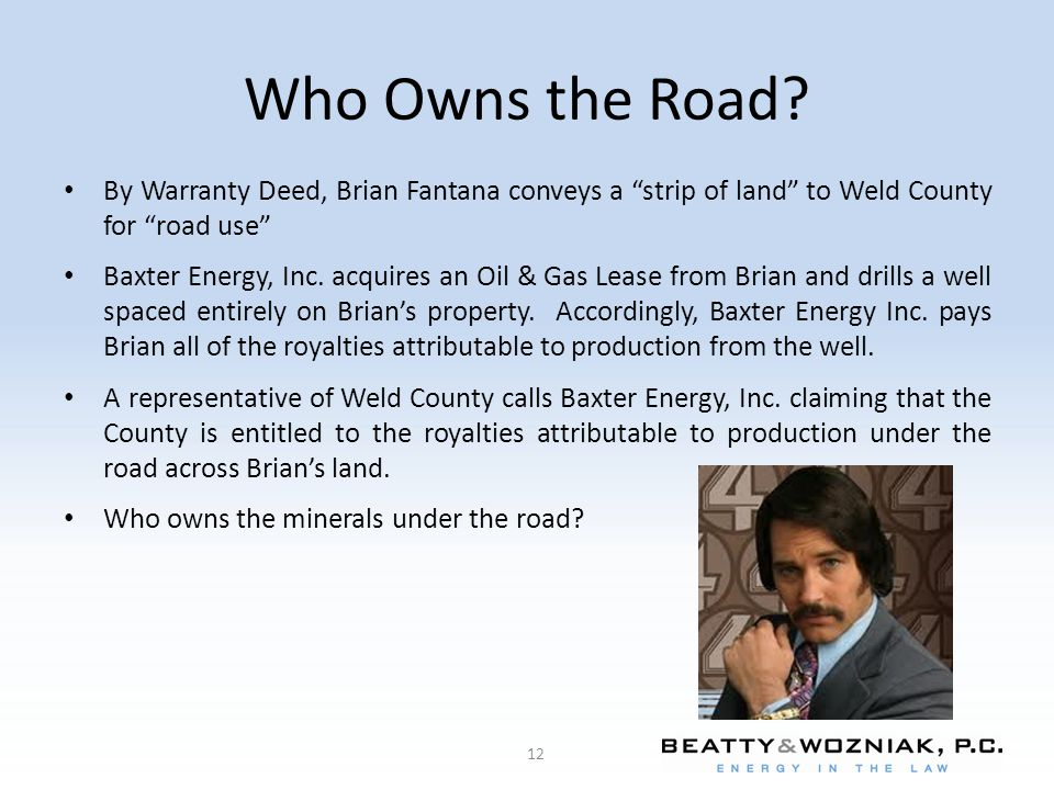 Who Owns the Road By Warranty Deed, Brian Fantana conveys a strip of land to Weld County for road use
