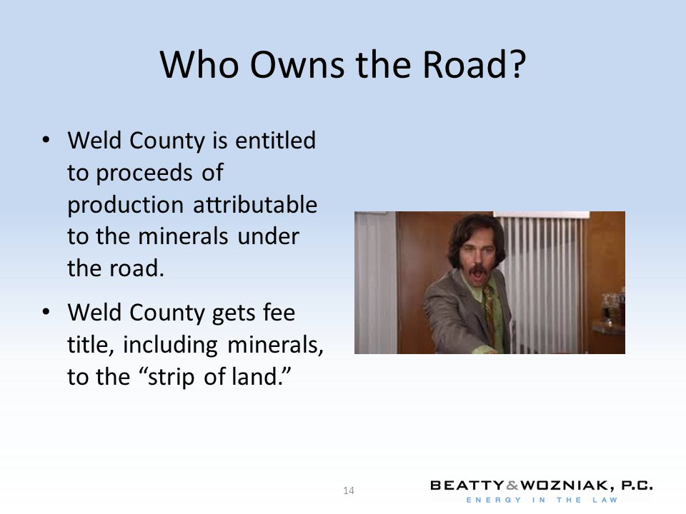 Who Owns the Road Weld County is entitled to proceeds of production attributable to the minerals under the road.