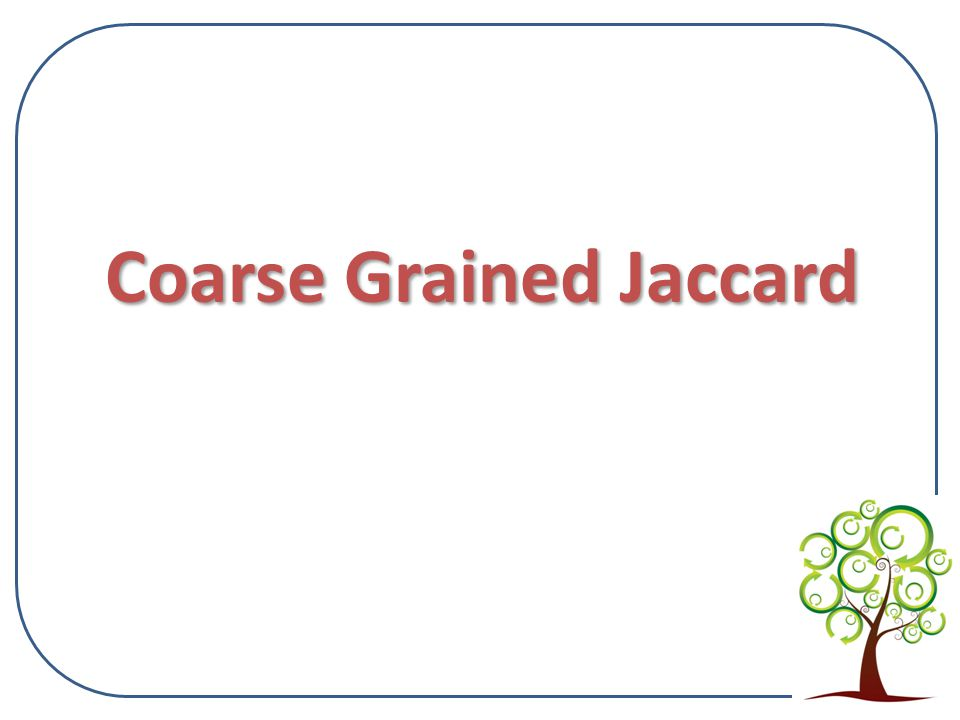 Coarse Grained Jaccard