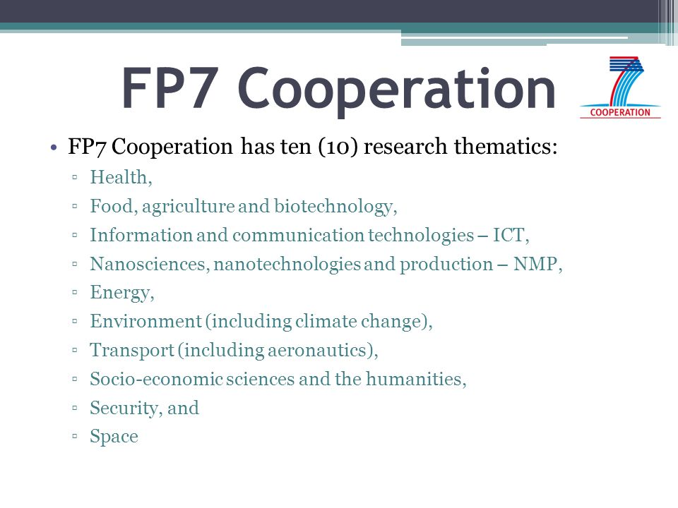 FP7 Cooperation FP7 Cooperation has ten (10) research thematics: