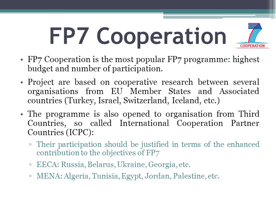 FP7 Cooperation FP7 Cooperation is the most popular FP7 programme: highest budget and number of participation.