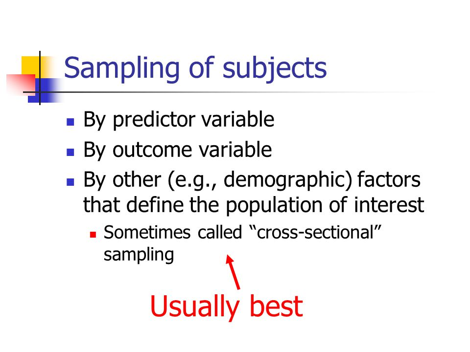 Sampling of subjects Usually best By predictor variable