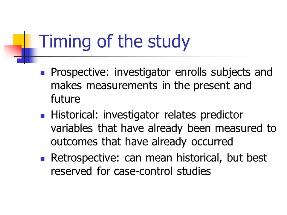 Timing of the study Prospective: investigator enrolls subjects and makes measurements in the present and future.