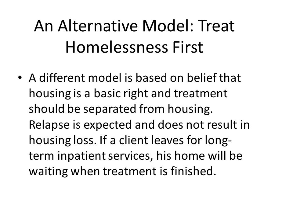 An Alternative Model: Treat Homelessness First
