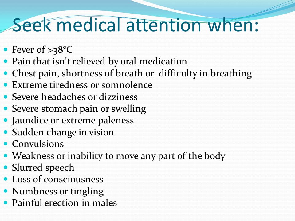 Seek medical attention when: