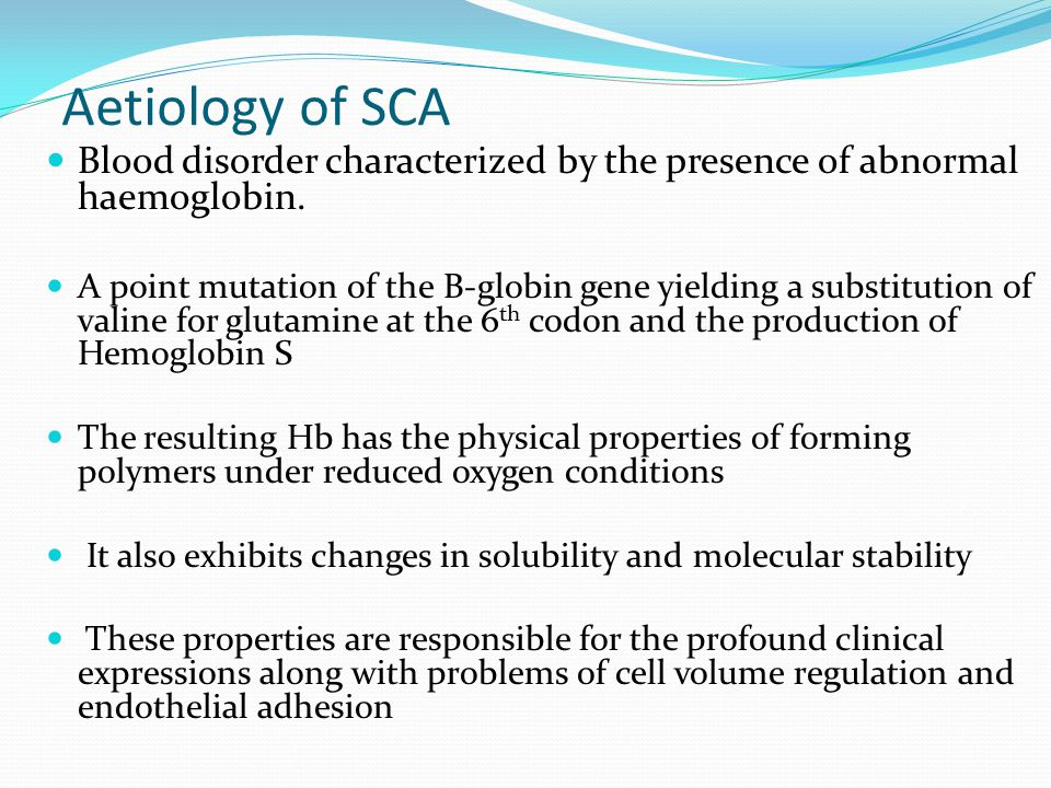 Aetiology of SCA Blood disorder characterized by the presence of abnormal haemoglobin.