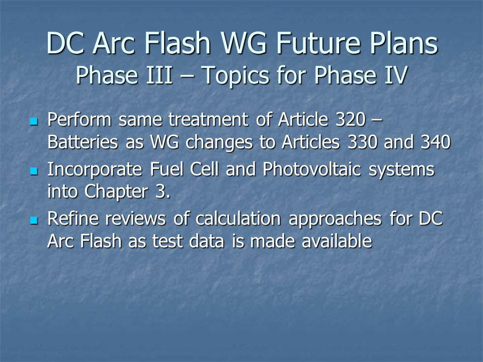 DC Arc Flash WG Future Plans Phase III – Topics for Phase IV