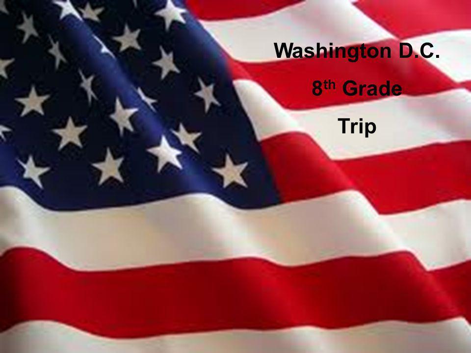 Washington D.C. 8th Grade Trip Washington D.C. 8th Grade Trip