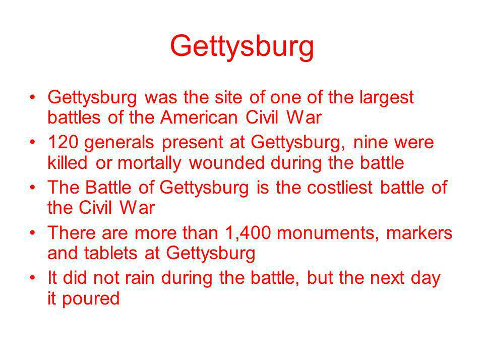 Gettysburg Gettysburg was the site of one of the largest battles of the American Civil War.