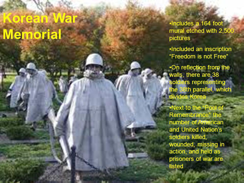 Korean War Memorial Includes a 164 foot mural etched with 2,500 pictures. Included an inscription Freedom is not Free