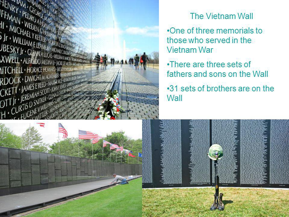 The Vietnam Wall One of three memorials to those who served in the Vietnam War. There are three sets of fathers and sons on the Wall.