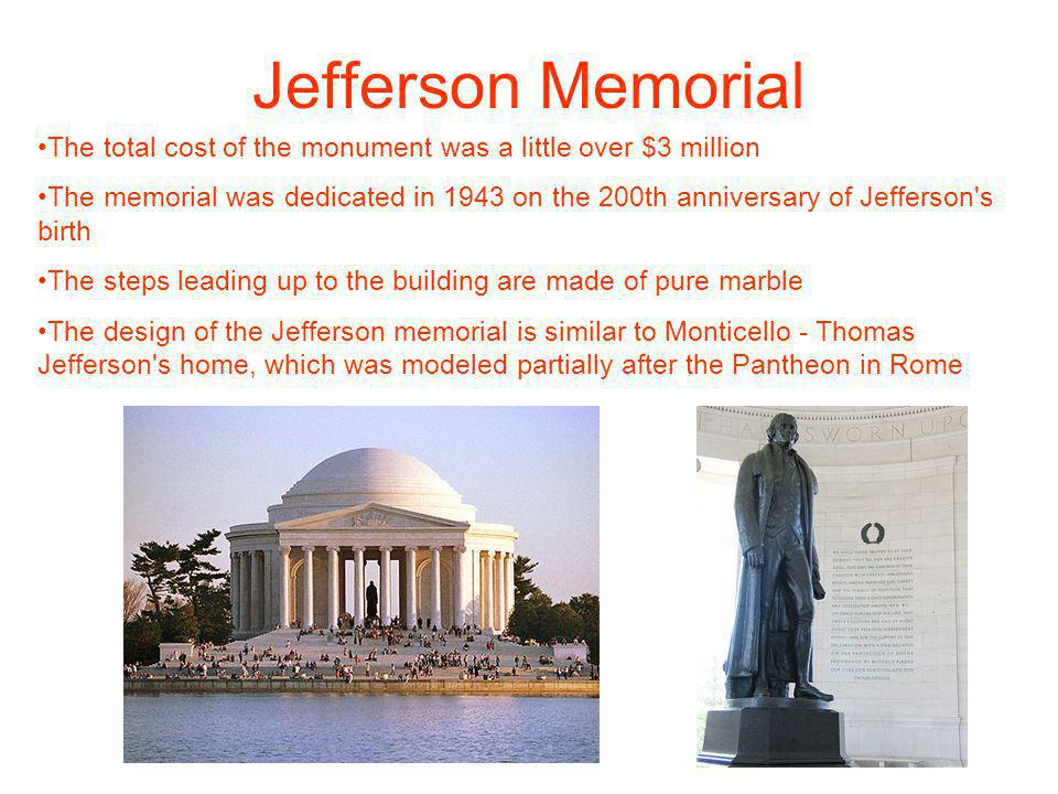 Jefferson Memorial The total cost of the monument was a little over $3 million.