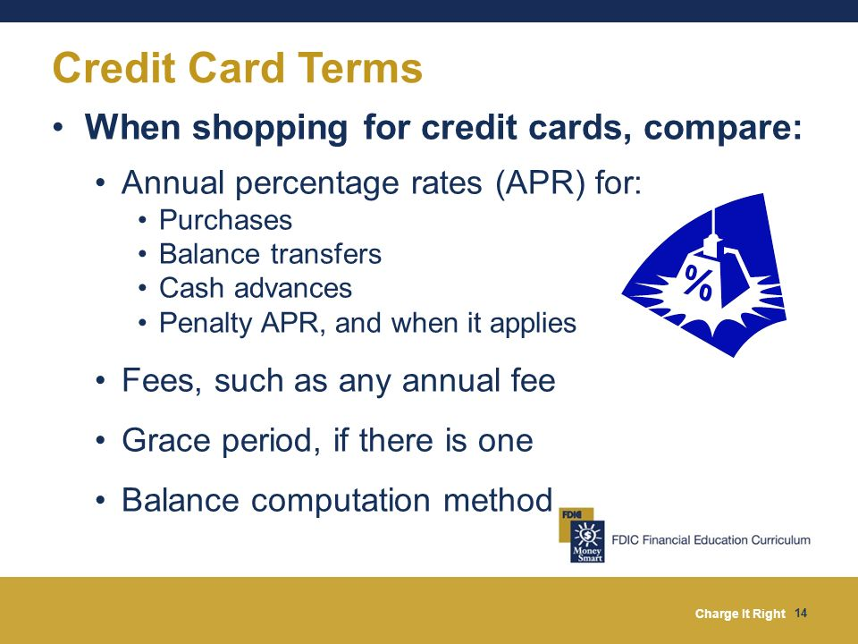 Credit Card Terms When shopping for credit cards, compare: