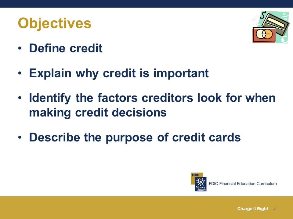 Objectives Define credit Explain why credit is important