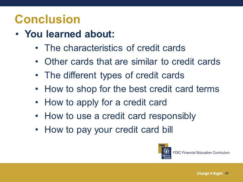 Conclusion You learned about: The characteristics of credit cards
