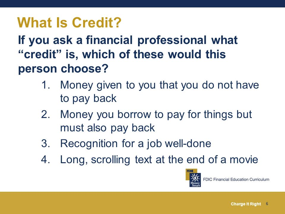 What Is Credit If you ask a financial professional what credit is, which of these would this person choose