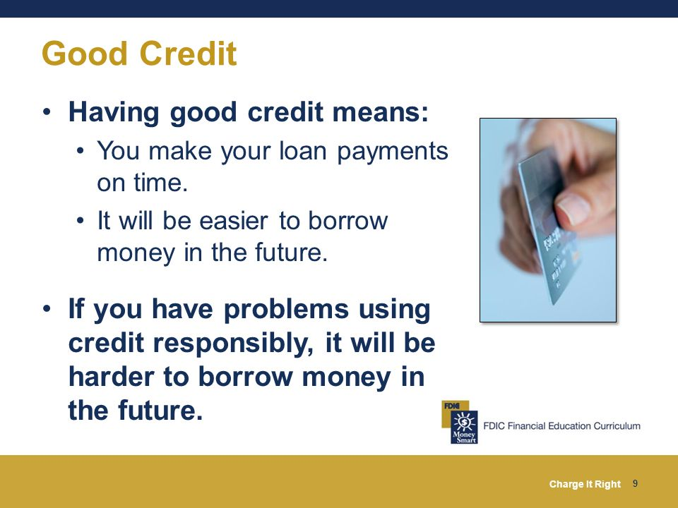 Good Credit Having good credit means: