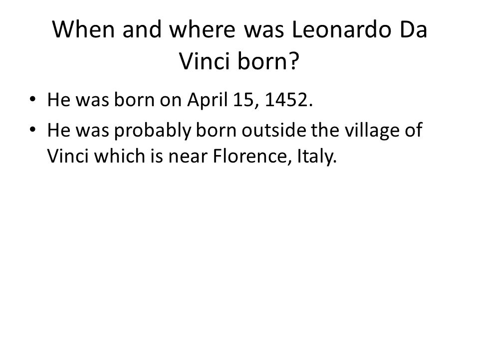 When and where was Leonardo Da Vinci born