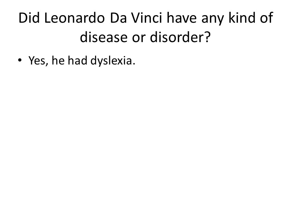 Did Leonardo Da Vinci have any kind of disease or disorder