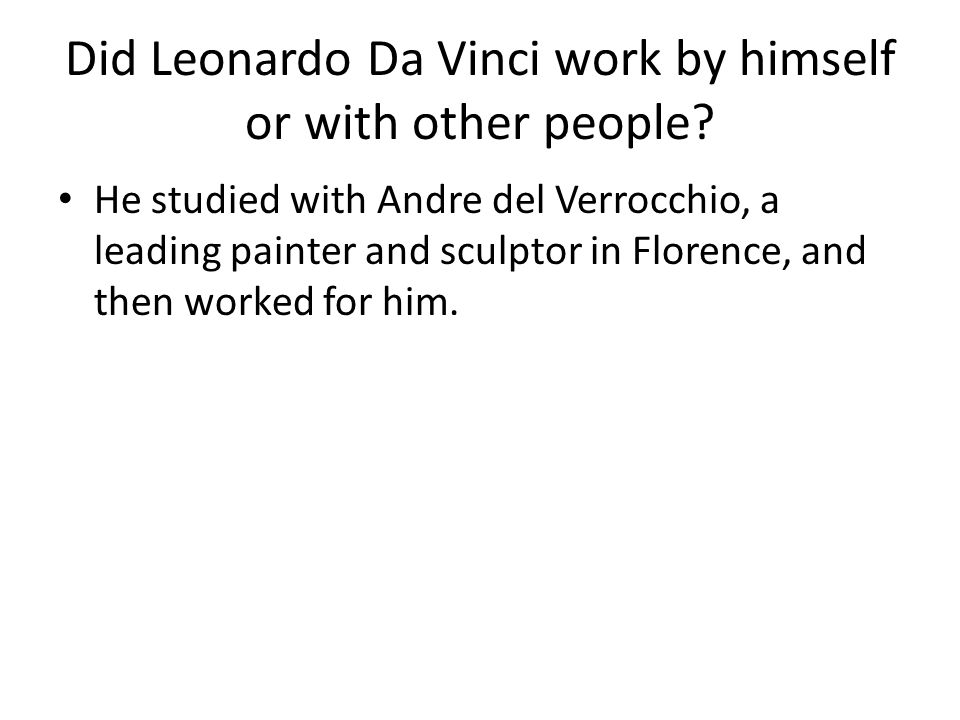 Did Leonardo Da Vinci work by himself or with other people