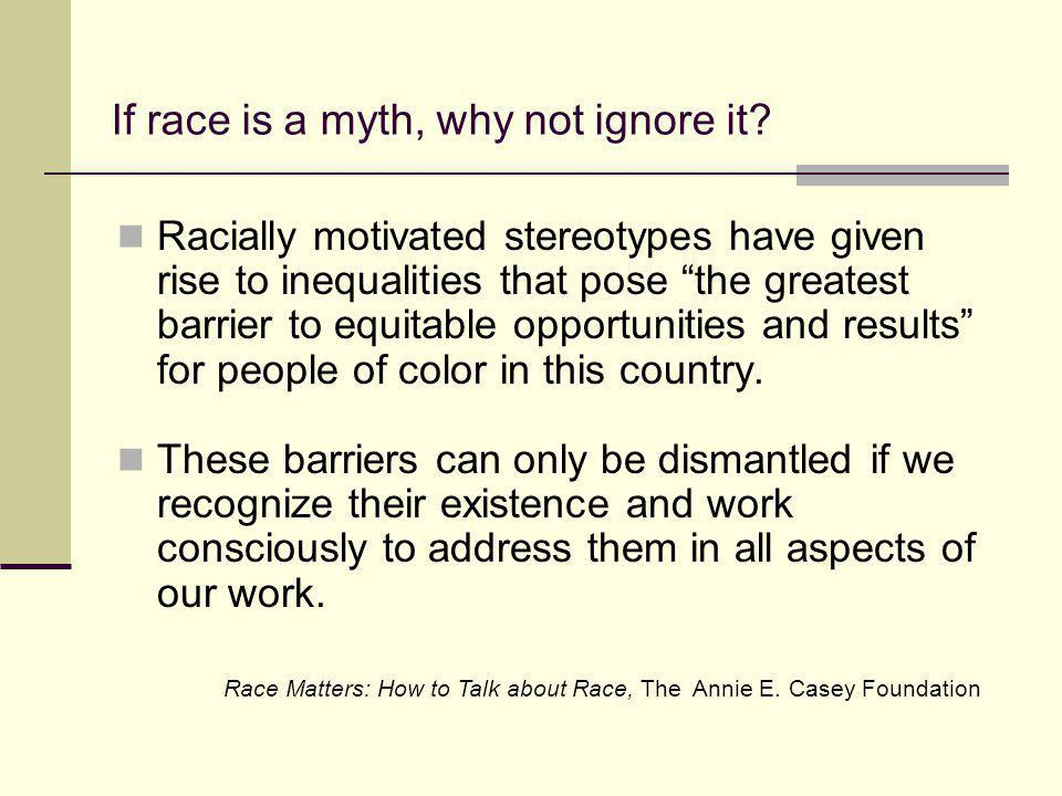 If race is a myth, why not ignore it