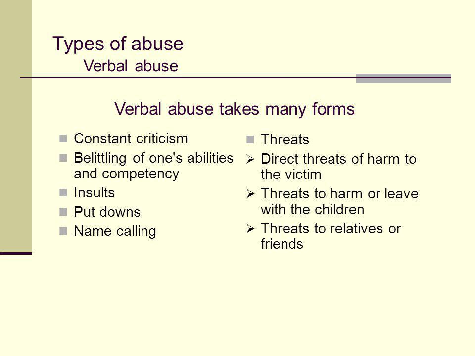 Types of abuse Verbal abuse takes many forms Verbal abuse